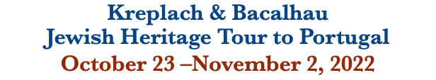 Kreplach & Bacalhau Jewish Heritage Tour to Portugal November 8 –18, 2020